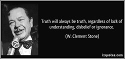 Truth will always be truth, regardless of lack of 