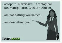 Sociopath. Narxissist. Pathological 