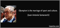 Olympism is the marriage of sport and culture. 
