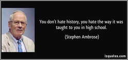 You don't hate history, you hate the way it was 
