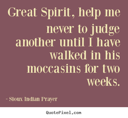 Great Spirit, help me 