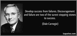Develop success from failures. Discouragement 