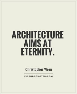 ARCHITECTURE AIMS AT ETERNITY. Christopher Wren PICTUREQUOTES.COM