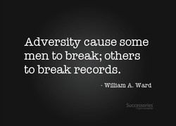 Adversity cause some 