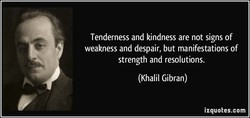 Tenderness and kindness are not signs of 
