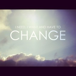 I NEED, AND HAVE TO CHANGE -9