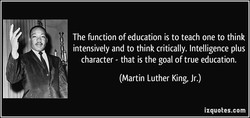 The function of education is to teach one to think 