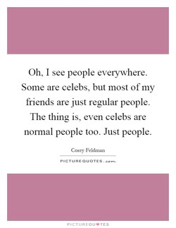 Oh, I see people everywhere. 