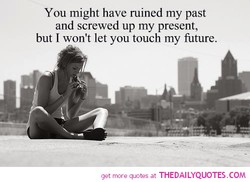 You might have ruined my past 