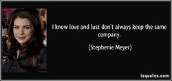I know love and lust don't always keep the same 