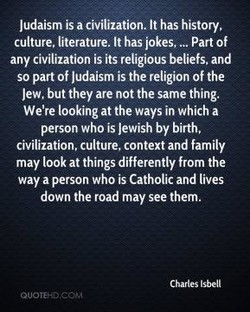 Judaism is a civilization. It has history, 