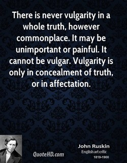 There is never vulgarity in a 