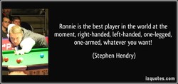 Ronnie is the best player in the world at the 