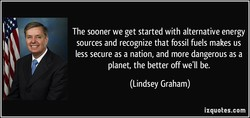 The sooner we get started with alternative energy 
