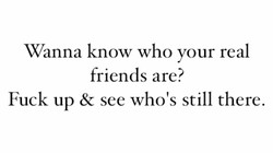 Wanna know who your real 