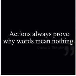 Actions always prove 