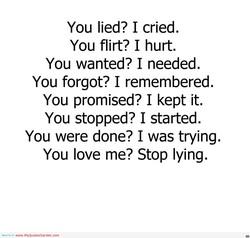 You lied? I cried. 