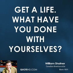 GET A LIFE. 