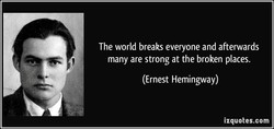 The world breaks everyone and afterwards 