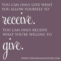 YOU CAN ONLY GIVE WHAT 