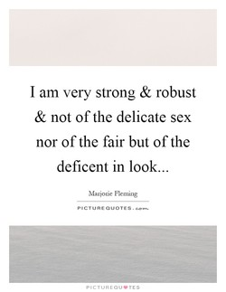 I am very strong & robust 