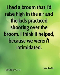 I had a broom that I'd 