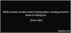 While armchair travelers dream of going places, traveling armchairs 