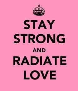 STAY STRONG AND RADIATE LOVE