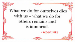 What we do for ourselves dies 