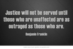 Justice will not be served until 