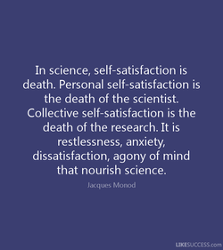 In science, self-satisfaction is 