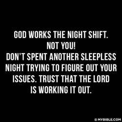 GOD WORKS THE NIGHT SHIFT. 