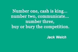 Number one, cash is king... 