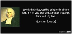 Love is the active, working principle in all true 