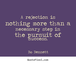 A rejection is 