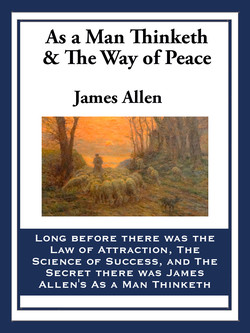 As a Man Thinketh & way of Peace James Allen LONG BEFORE THERE WAS THE LAW OF ATTRACTION, THE SCIENCE OF SUCCESS, AND THE SECRET THERE WAS JAMES ALLEN'S As A MAN THINKETH