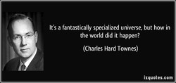 It's a fantastically specialized universe, but how in 