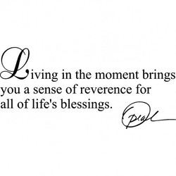 iving in the moment brings 