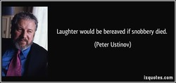 Laughter would be bereaved if snobbery died. 