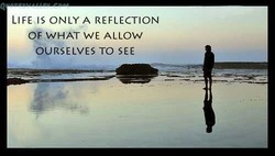 LIFE AS ONLY A REFLECTION 