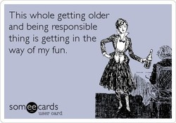 This whole getting older 