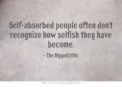 •Self-absorbed people often dont 