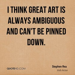 I THINK GREAT ART IS 