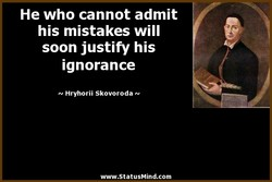 He who cannot admit 