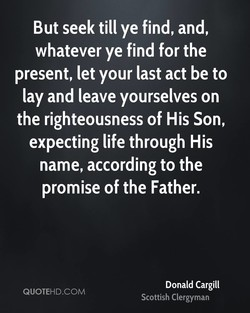 But seek till ye find, and, 