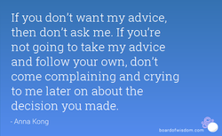 If you don't want my advice, 