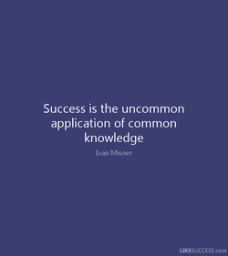 Success is the uncommon 