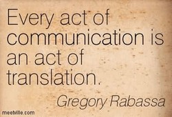 Every act-of communication is an act of translation Gregory Rabassa meet