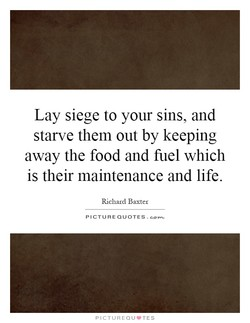 Lay siege to your sins, and 