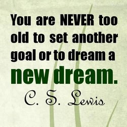 You are NEVER too 